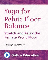 Yoga For Pelvic Floor Balance: Stretch And Relax The Female Pelvic Floor